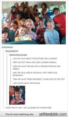 """i think this is probably from bridge of terbithia guessing cuz of josh and ana but omg the kid with the spoon ahaha he's like """"Run Liam Payne... Run for your life."""""""