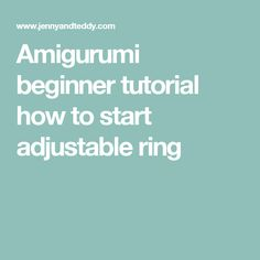 Amigurumi beginner tutorial how to start adjustable ring