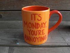 It's Monday You're Annoying Snarky 24 oz. Mug. $20.00, via Etsy.