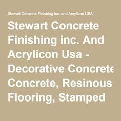 Stewart Concrete Finishing inc. And Acrylicon Usa - Decorative Concrete, Resinous Flooring, Stamped Concrete