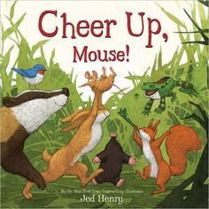 CHEER UP, MOUSE! by Jed Henry.