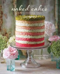 Naked Cakes: Simply Stunning Cakes by Hannah Miles.  From Barnes and Noble for $16.18