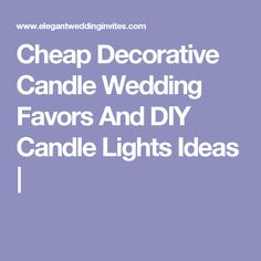 Cheap Decorative Candle Wedding Favors And DIY Candle Lights Ideas |