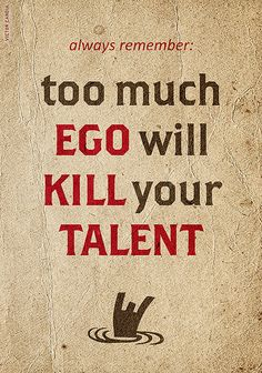 Too much EGO will KILL your TALENT always remember #truth #quote