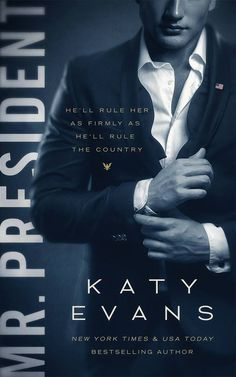 Mr. President by Katy Evans   Release Date November 5th, 2016   Genres: Contemporary Romance, Erotic Romance, Political Romance