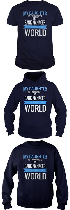 My Daughter Is The Best BANK MANAGER In The History Of World  								  								 Guys Tee Hoodie Sweat Shirt Ladies Tee Guys V-Neck Ladies V-Neck Unisex Tank Top Unisex Longsleeve Tee Bank Fashion Manager Salary Bank Fashion Marketing Manager Bank Fashion Marketing Manager Bank Fashion Manager Salary