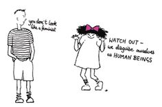 Feminists, often disguised as human beings :)