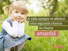A vida sempre te oferece uma segunda chance, se chama amanhã. #vida #segunda #chance #amanha