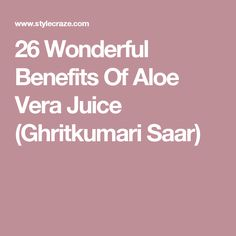 26 Wonderful Benefits Of Aloe Vera Juice (Ghritkumari Saar)