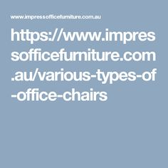 We offer Various types of Office Chairs like Executive Chairs, Guest Chairs, Task Chairs, Stacking Chairs, Ergonomic Chairs in Perth-Australia. So You can visit www.impressofficefurniture.com.au