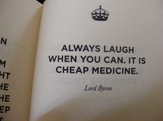 """Always laugh when you can.  It is cheap medicine."" A good mood and a positive attitude can affect your health just as much. #quotes #inspiration"