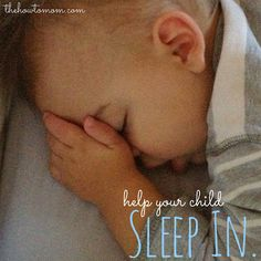 Help your child sleep in. Just in case A ever decides to become an early riser