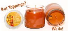 For Every Home....Got Toppings?  We do on all our Soy/Coconut Candles.