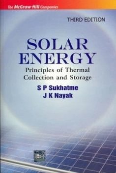Solar energy : principles of thermal collection and storage / Suhas P. Sukhtame