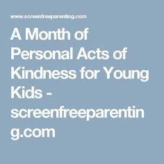 A Month of Personal Acts of Kindness for Young Kids - screenfreeparenting.com