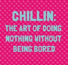 """""""Chillin""""  Gonna. Put this on my wall!! Maybe on a big board and hang it in my living space upstairs!!"""