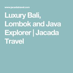 Luxury Bali, Lombok and Java Explorer | Jacada Travel