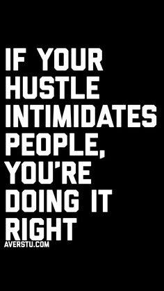If your hustle intimidates people, you're doing it right Dope Quotes, Badass Quotes, Real Quotes, Quotes To Live By, Crazy Quotes, Lyric Quotes, Motivational Quotes, Inspirational Quotes, Intimidation Quotes