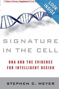 Signature in the Cell: DNA and the Evidence for Intelligent Design: Stephen C. Meyer