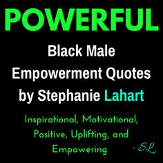 28 Best Black Male Empowerment Quotes By Stephanie Lahart Images In