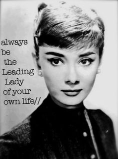 Always be the leading Lady of your own life - Audrey Hepburn I love fashion and smart women! Audrey Hepburn is ONE of my heroes! Style Audrey Hepburn, Audrey Hepburn Quotes, Audrey Hepburn Inspired, Great Quotes, Quotes To Live By, Inspirational Quotes, Zen Quotes, Fantastic Quotes, Style Quotes