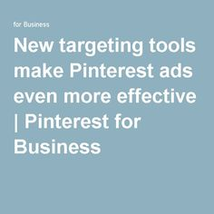New targeting tools make Pinterest ads even more effective | Pinterest for Business Business Articles, Social Business, Pinterest For Business, Social Marketing, Social Media, Ads, Tools, Instruments, Social Networks