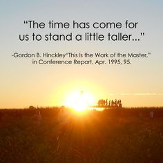 Gordon B. Hinckley LDS General Conference Quote   Stand a Little Taller http://sprinklesonmyicecream.blogspot.com/