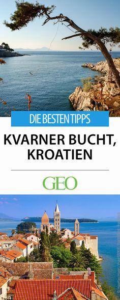 Kroatien: Die besten Tipps für die Kvarner Bucht. Die besten Adressen und Anregungen zum Übernachten, Essen, Baden und Wandern.