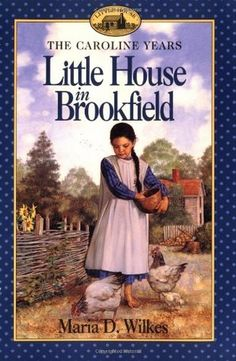 Little House in Brookfield (Little House: The Caroline Years, #1) by Maria D. Wilkes. Loved this book.