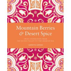 Mountain Berries & Desert Spice: Sweet Inspiration from the Hunza Valley to the Arabian Sea #hinduweddings
