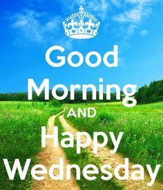 Good Morning And Happy Wednesday good morning wednesday hump day wednesday quotes good morning quotes happy wednesday wednesday quote happy wednesday quotes Wednesday Morning Images, Happy Wednesday Pictures, Wednesday Hump Day, Wednesday Greetings, Happy Wednesday Quotes, Good Morning Images, Morning Pics, Wednesday Wisdom, Tuesday