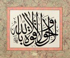 Lâ havle ve lâ kuvvete illâ billâh. (Güç ve kuvvet ancak Allah'a mahsustur) Ebru: Fuat Başar. Mahmut Şahin