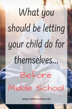 Parents love to help their children and sometimes try to do it all. Here are 19 things your child should be doing for themselves before they hit middle school.