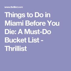 Things to Do in Miami Before You Die: A Must-Do Bucket List - Thrillist