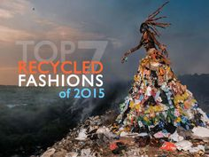 Top 7 Recycled Fashion Designs of 2015 (Vote for the Most Creative!)   Ecouterre