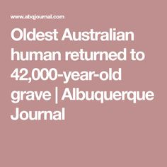 Oldest Australian human returned to 42,000-year-old grave | Albuquerque Journal