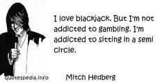 http://www.quotespedia.info/quotes-about-love-love-blackjack-but-not-addicted-to-gambling-a-7102.html