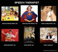 speech therapist what my friends think i do - Google Search