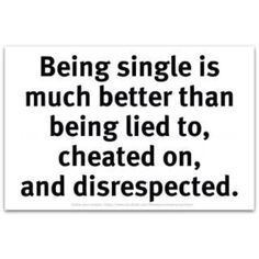 Being single is much better than..
