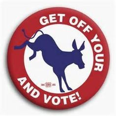 Get Off your ..and Vote!