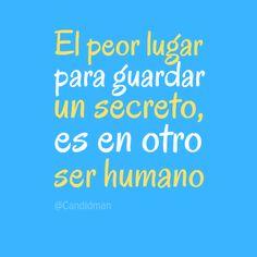 """""""El peor lugar para guardar un #Secreto, es en otro ser humano"""". #Citas #Frases @Candidman"""
