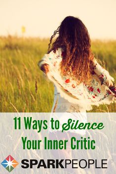 11 Ways to Silence Your Inner Critic. Good one to remember--saving this! | via @SparkPeople #selflove #inspiration #livebetter