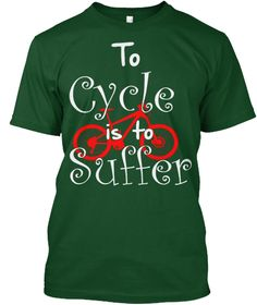 To Cycle Is To Suffer Deep Forest T-Shirt #mountainbiker, #roadcyclist, #biker, #mountain, #bike lovers.      #Cyclist t shirt, #Bicycle shirt, #dirtbiking, Bike t shirt, Cylist shirt,  Funny Cycling Shirt, Biker Lover Tshirt, Mountain Bike Shirt. Funny motorcyle shirt, biker tee shirts, christian biker shirts, biker girl shirts, biker shirt, Funny Biking shirt, #MountainBike Cycling #DirtBike T Shirt, #motocross tshirt, #rider tshirt, motorcycle tshirt, #BRAAAP tshirt