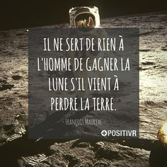 """""""Il ne sert de rien à l'homme de gagner la Lune s'il vient à perdre la Terre.""""  François Mauriac    #lune #terre #homme #citation #citations #france #quote"""