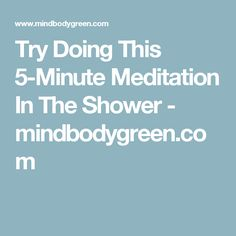 Try Doing This 5-Minute Meditation In The Shower - mindbodygreen.com