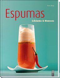 Rezepte für Schlagsahne, Mousses, Cremes und raffinierte Espumas für die Zubereitung im Sahnesyphon • Sahnespender • Sahnebereiter