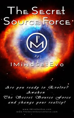 The Secret Source Force by IMindSetEvo    Awaken The Secret Source Force and change your reality!