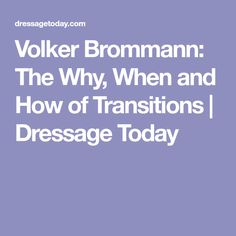 Volker Brommann: The Why, When and How of Transitions | Dressage Today