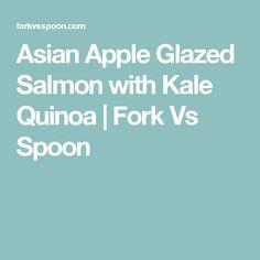 Asian Apple Glazed Salmon with Kale Quinoa | Fork Vs Spoon