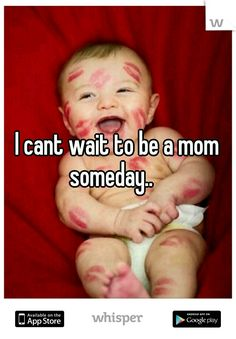 I cant wait to be a mom someday.. welll an Aunt to lots of little babies